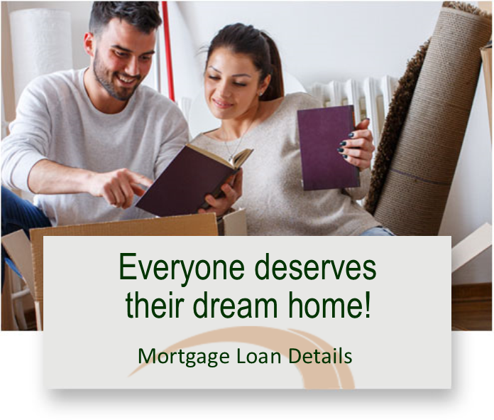 Everyone deserves their dream home! Mortgage loan details